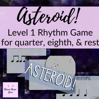 Asteroid! Active Rhythm Games for Level 1 Rhythms quarter, eighth notes, & rest