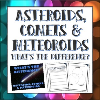 Asteroids, Comets and Meteoroids - What's the Difference? - Activity Bundle