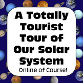 Solar System Project: Totally Tourist Tour of Our Solar System Distance Learning