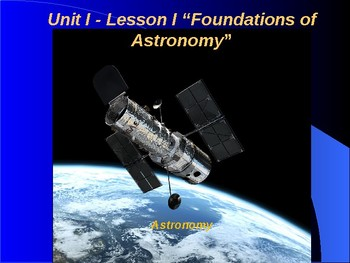 """Astronomy Unit I Lesson I PowerPoint """"Foundations of Astronomy"""""""