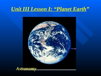 "Astronomy Unit III Lesson I PowerPoint ""Planet Earth"""
