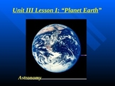 """Astronomy Unit III Lesson I PowerPoint """"Planet Earth"""""""