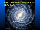"""Astronomy Unit IX Lesson II PowerPoint """"Formation of the Milky Way"""""""