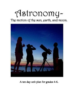 Astronomy Unit Plan (Motion of Earth and Moon)