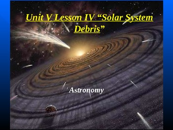 "Astronomy Unit V Lesson IV PowerPoint ""Solar System Debris"""
