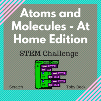 At Home Coding and Design Camp; Structure/Properties of Matter-Advanced Edition