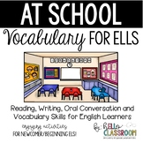 At School: Vocabulary for ELL - Newcomer - English Learners - EL - ESL - ELD