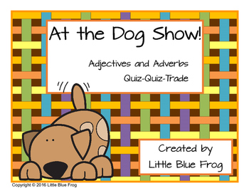 At the Dog Show--adjective and adverb quiz-quiz-trade activity