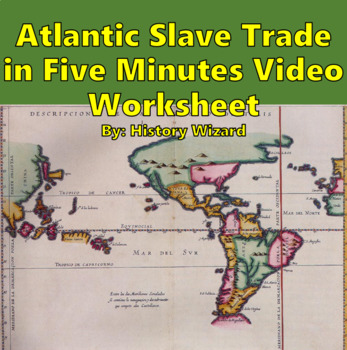 atlantic slave trade in five minutes video worksheet by history wizard. Black Bedroom Furniture Sets. Home Design Ideas