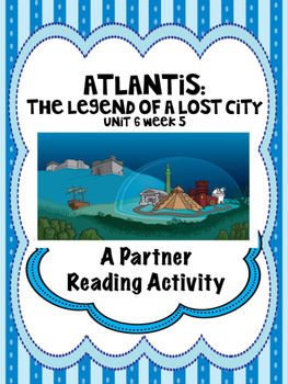 Atlantis:  The Legend of a Lost City Reading Street Unit 6  Partner Read centers