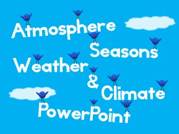 Atmosphere PowerPoint - Atmosphere, Seasons, Weather, Climate and More!