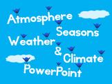 Atmosphere PowerPoint - Atmosphere, Seasons, Weather, Clim