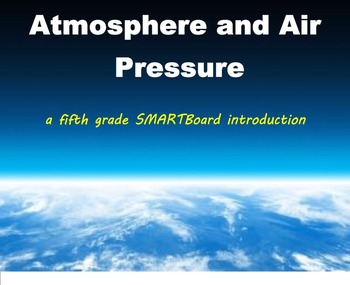 Atmosphere and Air Pressure - A Fifth Grade SMARTBoard Int