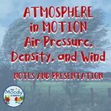 Atmosphere in Motion, Wind, Air Pressure Note-Catcher & Presentation NO PREP!