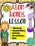 Atom Bonds Lesson: Matter and Chemistry Unit- Physical Science