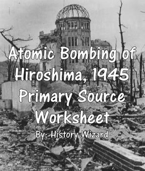 Atomic Bombing of Hiroshima World War II Primary Source Worksheet