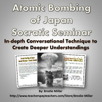 Atomic Bombing of Japan - Socratic Seminar (Was the U.S. justified?) WWII