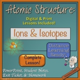 Atomic Structure: Ions and Isotopes- Print & Digital |Distance Learning