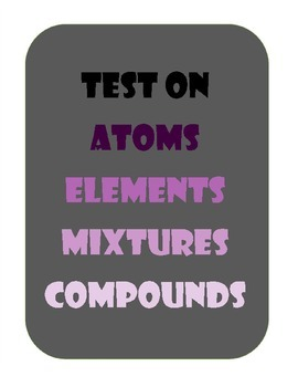 Atoms, Elements, Compounds, Mixtures Test Assessment