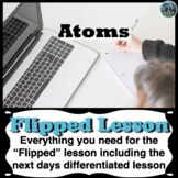 Atoms Flipped Lesson (Includes the next days differentiate