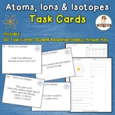Atoms, Ions, Isotopes Task Cards