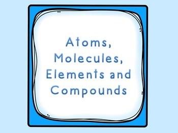 Atoms, Molecules, Elements & Compounds!