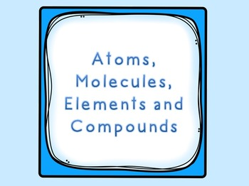 Atoms, Molecules, Elements & Compounds!