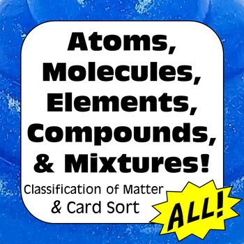 Atoms, Elements, Molecules, Compounds, & Mixtures Classification ...