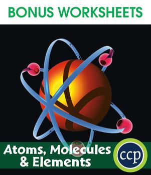 Atoms, Molecules & Elements Gr. 5-8 - BONUS WORKSHEETS