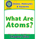 Atoms, Molecules & Elements: What Are Atoms? Gr. 5-8