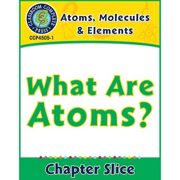 Atoms, Molecules & Elements: What Are Atoms? Gr. 5-8