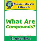Atoms, Molecules & Elements: What Are Compounds? Gr. 5-8