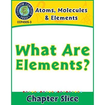 Atoms, Molecules & Elements: What Are Elements? Gr. 5-8