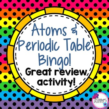 Atoms & Periodic Table Bingo