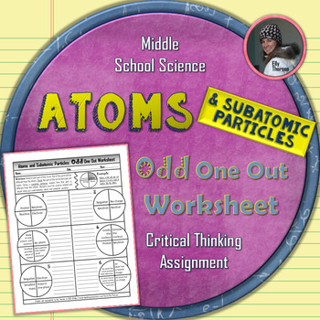 Atoms and Subatomic Particles Odd One Out Worksheet
