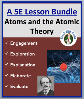 Atoms and the Atomic Theory - Complete 5E Lesson Bundle