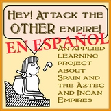 Attack The OTHER Empire! A Project on Spain, The Incas, an