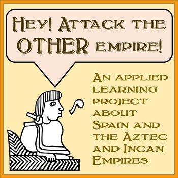 Attack The Other Empire! A Project on Spain, The Incas, and the Aztecs