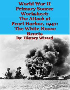 Attack at Pearl Harbor, 1941: The White House Reacts Primary Source Worksheet