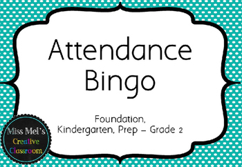 Attendance Bingo - Kindergarten/Foundation/Prep to Grade 2 - EDITABLE