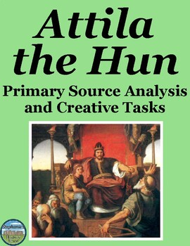 Attila the Hun Primary Source Analysis and Creative Tasks