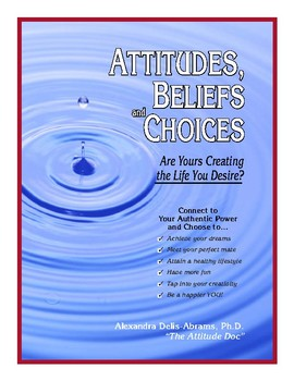 Attitudes, Beliefs and Choices, Are Yours Creating The Life You Desire?