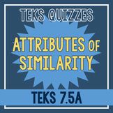 Attributes of Similarity Quiz (TEKS 7.5A)