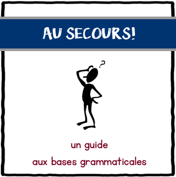 Au Secours: un guide aux bases grammaticales (French grammar booklet)