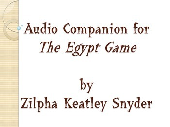 """Audio Companion for """"The Egypt Game"""" by Zilpha Keatley Snyder"""