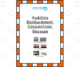 Auditory bombardment: Conjunctions – Because