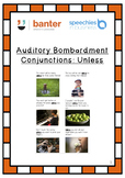 Auditory bombardment: Conjunctions – Unless