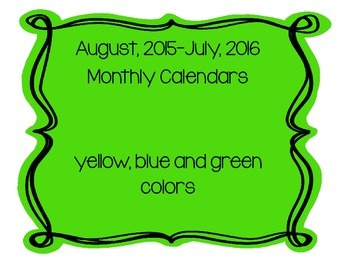 August, 2015-July, 2016 Monthly Calendars (blue, green, yellow)