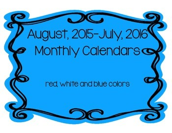 August, 2015-July, 2016 Monthly Calendars (red, white, blue)