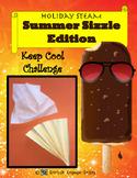 August STEM STEAM Challenge: Summer Sizzle Edition
